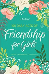 100 Daily Acts of Friendship for Girls by Julie Fisk, Kendra Roehl, Kristin Demery