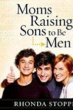 Moms Raising Sons to Be Men by Rhonda Stoppe Audio Book