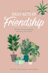The One Year daily Acts of Friendship Devotional By Kendra Roehl, Kristin Demery, Julie Fisk